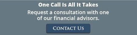 One Call Is All It Takes. Request a consultation with one of our financial advisors. Contact Us