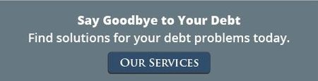 Say Goodbye to Your Debt. Find solutions for your debt problems today. Our Services